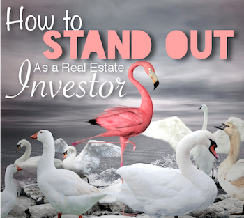 STAND OUT as a Real Estate Investor