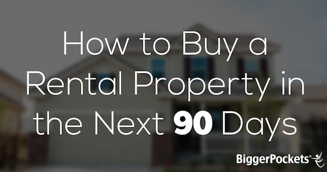 How to Buy a Rental Property 90 Days