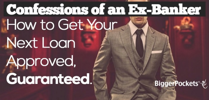 Confessions of an Ex-Banker: How to Get Your Next Loan Approved, Guaranteed.