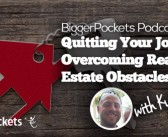 BP Podcast 097: Quitting Your Job and Overcoming Real Estate Obstacles with Kyle Pettit