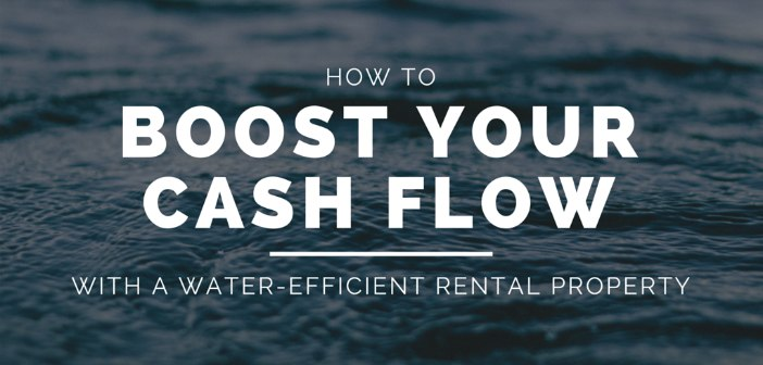 How to Boost Your Cash Flow With a Water-Efficient Rental Property
