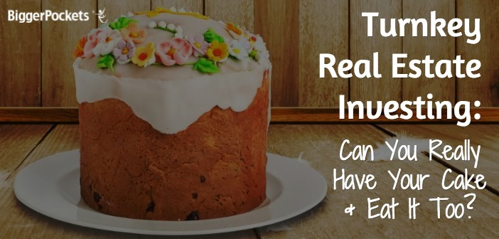 Turnkey Real Estate Investing: Can You Really Have Your Cake and Eat It Too?